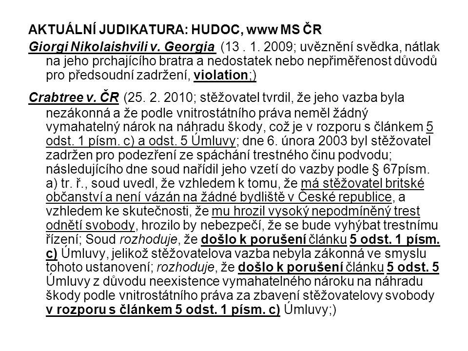 AKTUÁLNÍ JUDIKATURA: HUDOC, www MS ČR Giorgi Nikolaishvili v. Georgia (13. 1. 2009; uvěznění svědka, nátlak na jeho prchajícího bratra a nedostatek ne