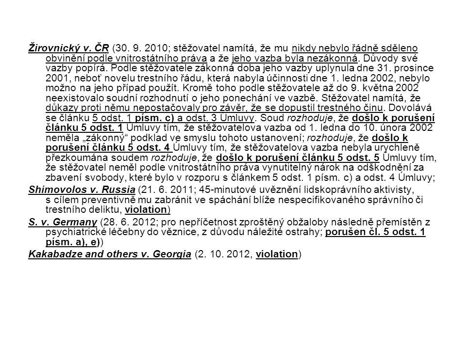 Žirovnický v. ČR (30. 9. 2010; stěžovatel namítá, že mu nikdy nebylo řádně sděleno obvinění podle vnitrostátního práva a že jeho vazba byla nezákonná.