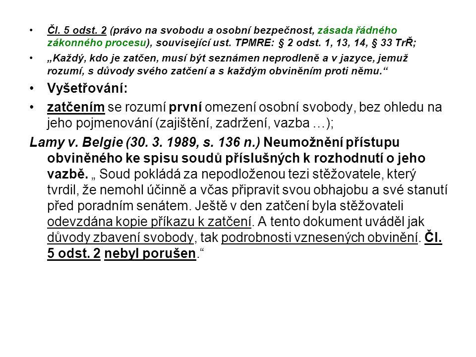 """Čl. 5 odst. 2 (právo na svobodu a osobní bezpečnost, zásada řádného zákonného procesu), související ust. TPMRE: § 2 odst. 1, 13, 14, § 33 TrŘ; """"Každý,"""