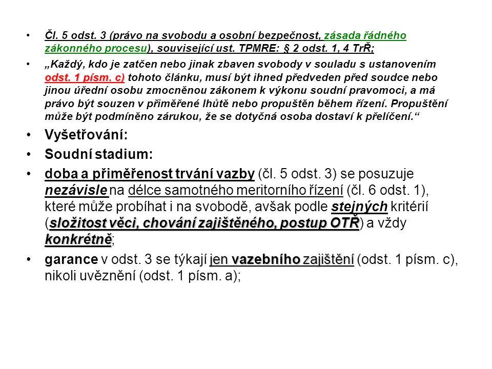 """Čl. 5 odst. 3 (právo na svobodu a osobní bezpečnost, zásada řádného zákonného procesu), související ust. TPMRE: § 2 odst. 1, 4 TrŘ; odst. 1 písm. c)""""K"""