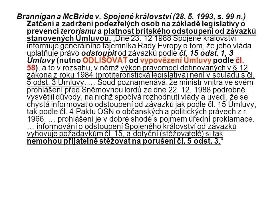 Brannigan a McBride v. Spojené království (28. 5. 1993, s. 99 n.) Zatčení a zadržení podezřelých osob na základě legislativy o prevenci terorismu a pl