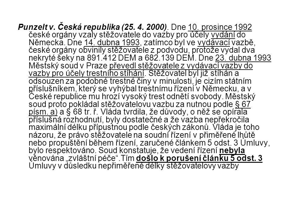 Punzelt v. Česká republika (25. 4. 2000). Dne 10. prosince 1992 české orgány vzaly stěžovatele do vazby pro účely vydání do Německa. Dne 14. dubna 199