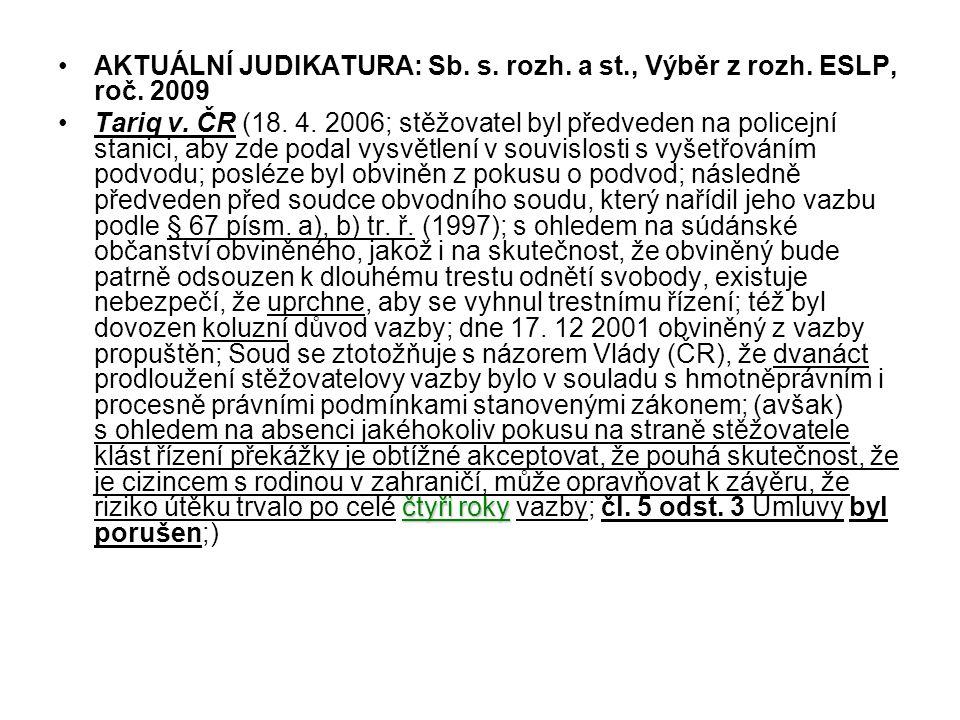 AKTUÁLNÍ JUDIKATURA: Sb. s. rozh. a st., Výběr z rozh. ESLP, roč. 2009 čtyři rokyTariq v. ČR (18. 4. 2006; stěžovatel byl předveden na policejní stani
