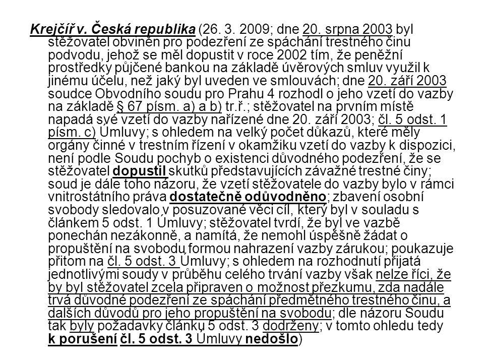 Krejčíř v. Česká republika (26. 3. 2009; dne 20. srpna 2003 byl stěžovatel obviněn pro podezření ze spáchání trestného činu podvodu, jehož se měl dopu