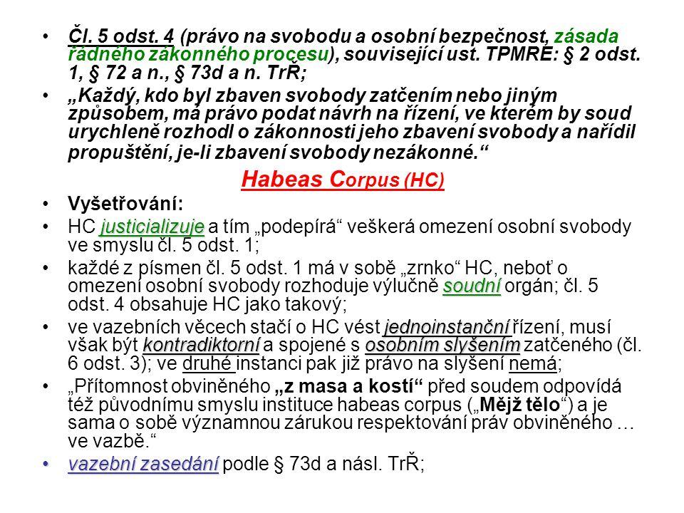 Čl. 5 odst. 4 (právo na svobodu a osobní bezpečnost, zásada řádného zákonného procesu), související ust. TPMRE: § 2 odst. 1, § 72 a n., § 73d a n. TrŘ