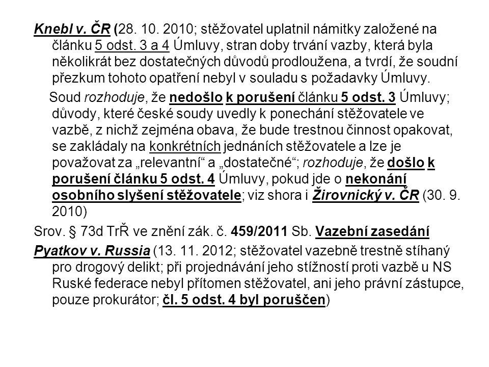Knebl v. ČR (28. 10. 2010; stěžovatel uplatnil námitky založené na článku 5 odst. 3 a 4 Úmluvy, stran doby trvání vazby, která byla několikrát bez dos