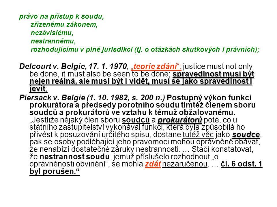 právo na přístup k soudu, zřízenému zákonem, nezávislému, nestrannému, rozhodujícímu v plné jurisdikci (tj. o otázkách skutkových i právních); spraved