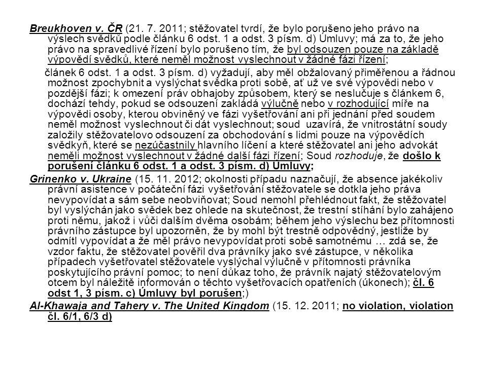 Breukhoven v. ČR (21. 7. 2011; stěžovatel tvrdí, že bylo porušeno jeho právo na výslech svědků podle článku 6 odst. 1 a odst. 3 písm. d) Úmluvy; má za