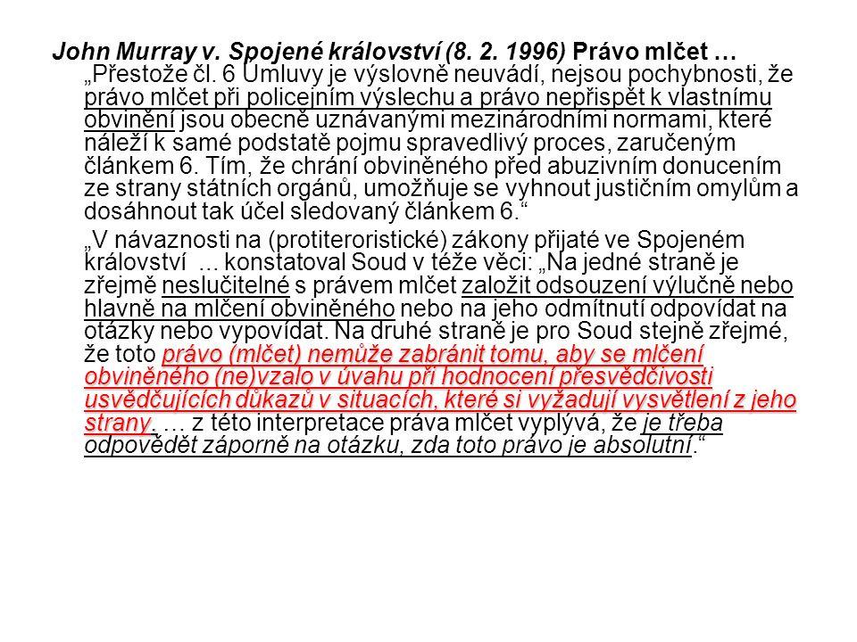 """John Murray v. Spojené království (8. 2. 1996) Právo mlčet … """"Přestože čl. 6 Úmluvy je výslovně neuvádí, nejsou pochybnosti, že právo mlčet při police"""