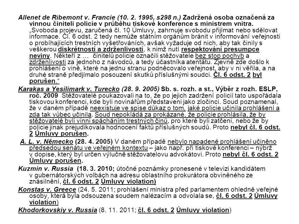 Allenet de Ribemont v. Francie (10. 2. 1995, s298 n.) Zadržená osoba označená za vinnou činiteli policie v průběhu tiskové konference s ministrem vnit