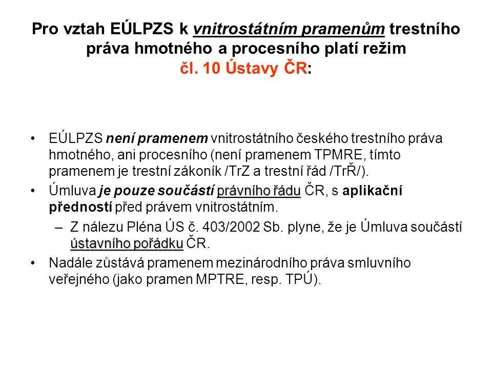 Pro vztah EÚLPZS k vnitrostátním pramenům trestního práva hmotného a procesního platí režim čl. 10 Ústavy ČR: EÚLPZS není pramenem vnitrostátního česk