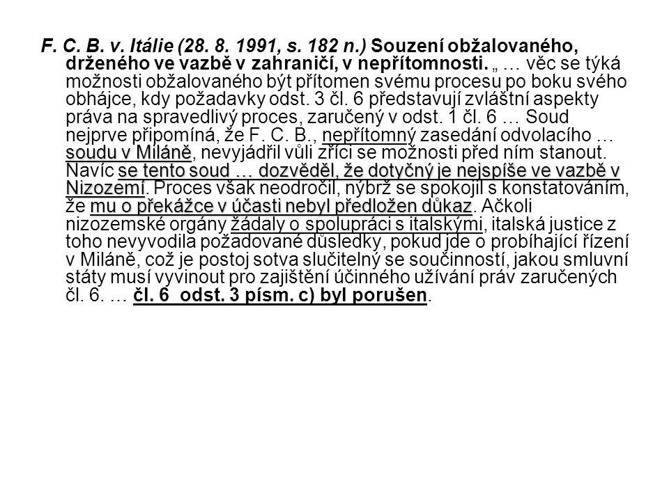 soudu v Miláně se tento soud … dozvěděl, že dotyčný je nejspíše ve vazbě v Nizozemí mu o překážce v účasti nebyl předložen důkaz F. C. B. v. Itálie (2