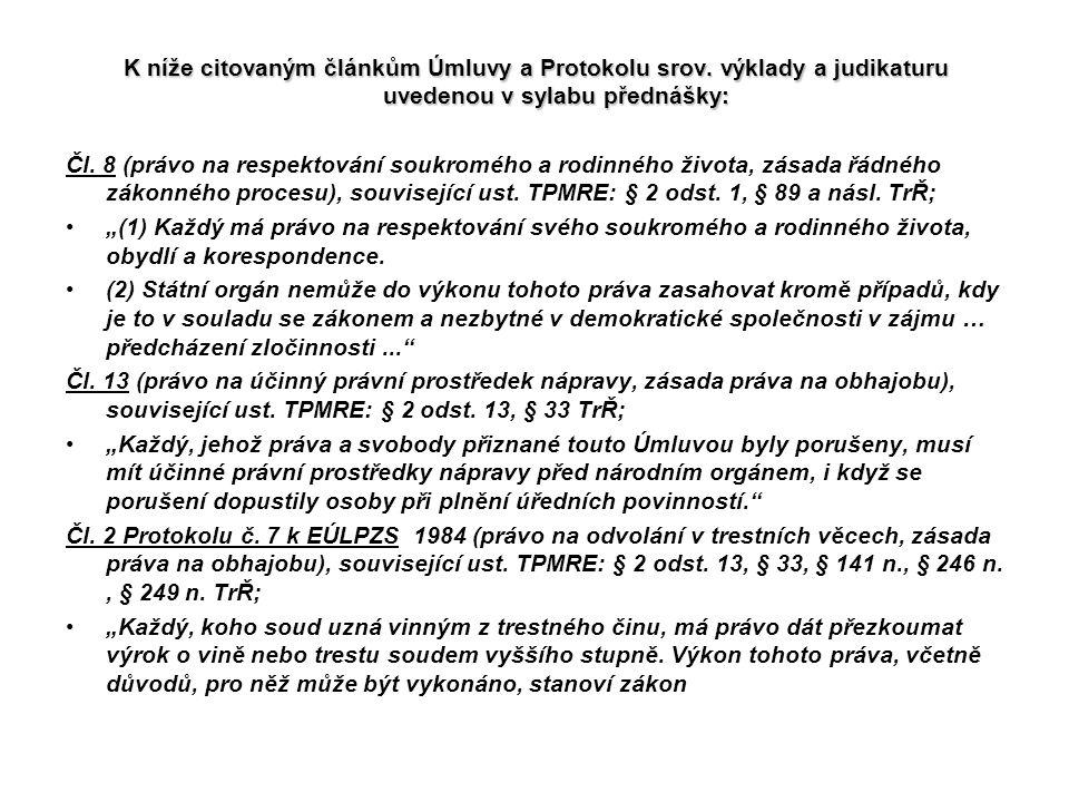 K níže citovaným článkům Úmluvy a Protokolu srov. výklady a judikaturu uvedenou v sylabu přednášky: Čl. 8 (právo na respektování soukromého a rodinnéh