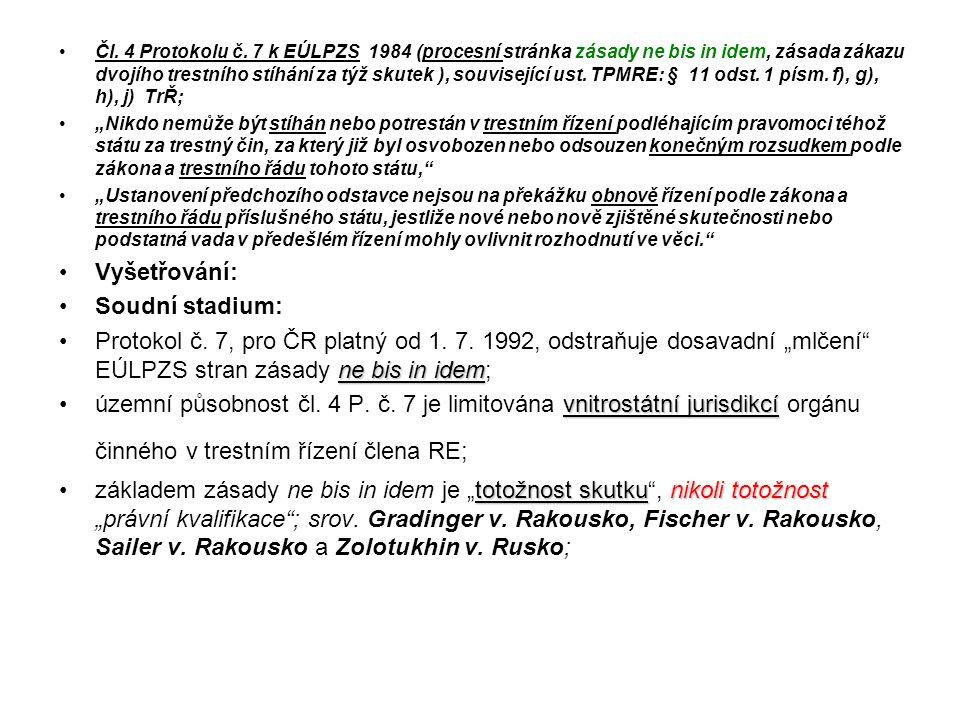 Čl. 4 Protokolu č. 7 k EÚLPZS 1984 (procesní stránka zásady ne bis in idem, zásada zákazu dvojího trestního stíhání za týž skutek ), související ust.