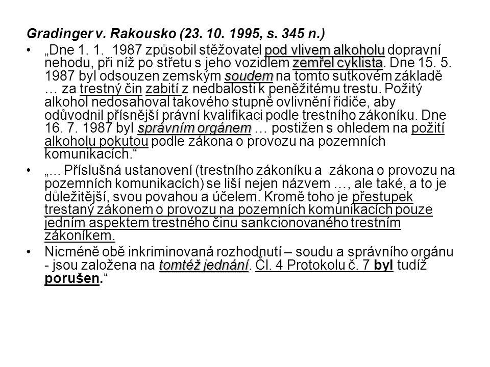 """Gradinger v. Rakousko (23. 10. 1995, s. 345 n.) pod vlivem alkoholu zemřel cyklista soudem správním orgánem""""Dne 1. 1. 1987 způsobil stěžovatel pod vli"""