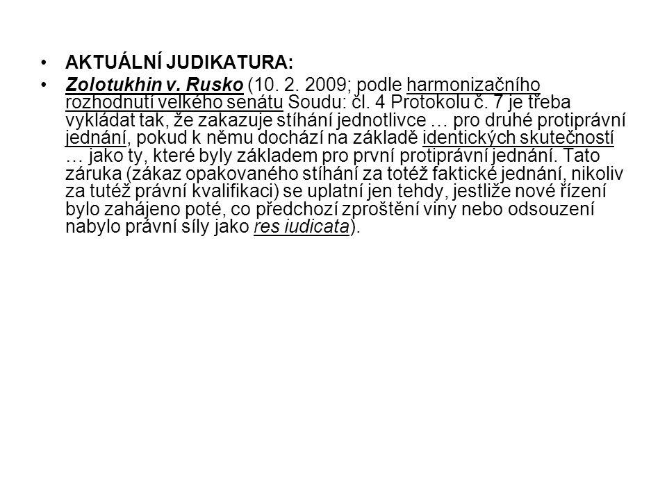 AKTUÁLNÍ JUDIKATURA: Zolotukhin v. Rusko (10. 2. 2009; podle harmonizačního rozhodnutí velkého senátu Soudu: čl. 4 Protokolu č. 7 je třeba vykládat ta