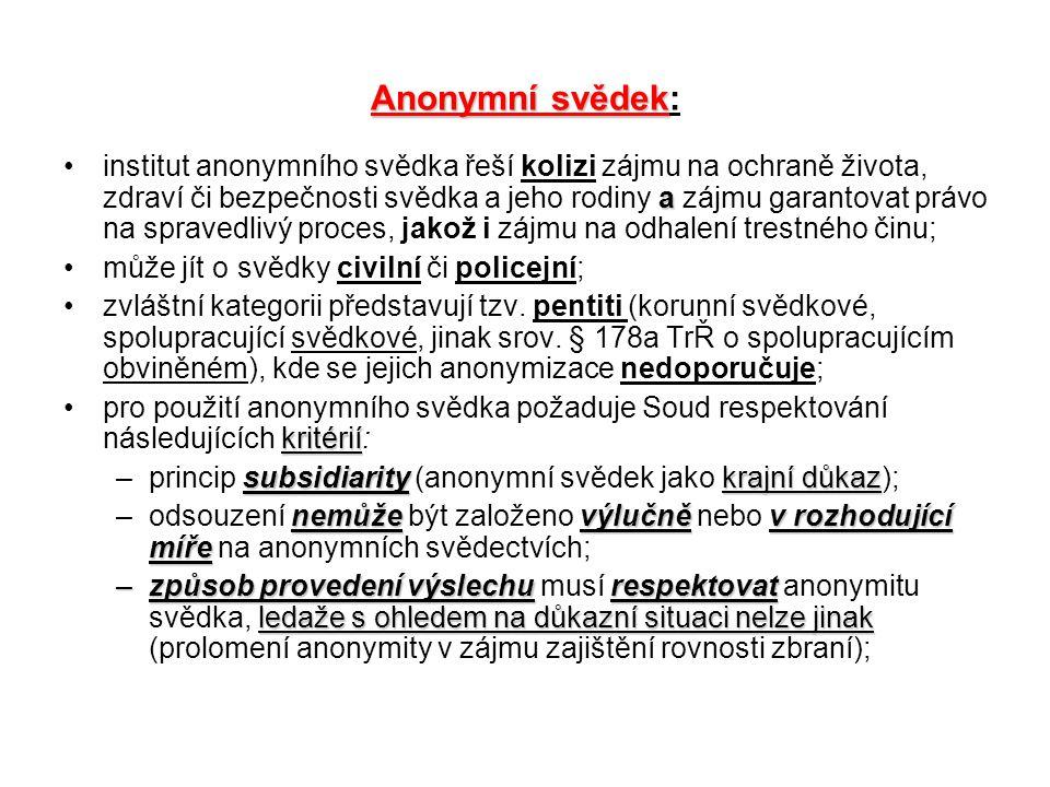 Anonymní svědek Anonymní svědek: ainstitut anonymního svědka řeší kolizi zájmu na ochraně života, zdraví či bezpečnosti svědka a jeho rodiny a zájmu g