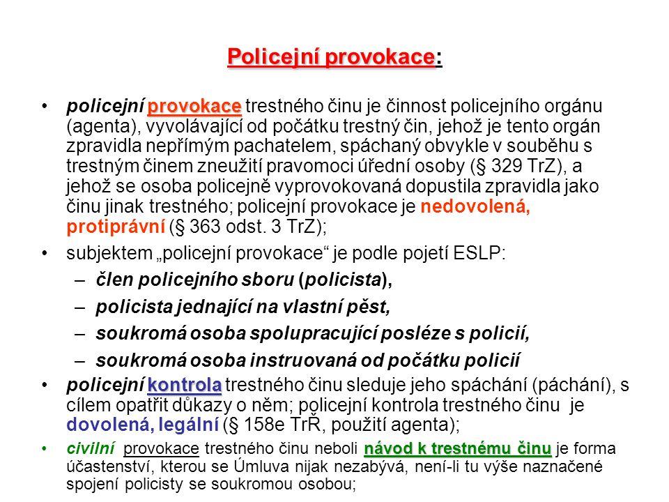 Policejní provokace Policejní provokace: provokacepolicejní provokace trestného činu je činnost policejního orgánu (agenta), vyvolávající od počátku t