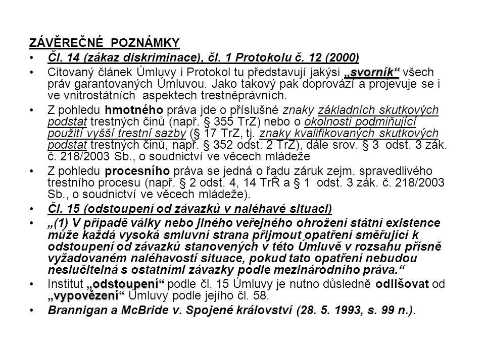 """ZÁVĚREČNÉ POZNÁMKY Čl. 14 (zákaz diskriminace), čl. 1 Protokolu č. 12 (2000) """"svorník""""Citovaný článek Úmluvy i Protokol tu představují jakýsi """"svorník"""