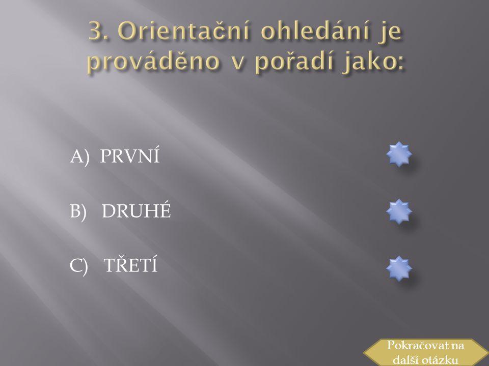 A) PRVNÍ B) DRUHÉ C) TŘETÍ Pokračovat na další otázku