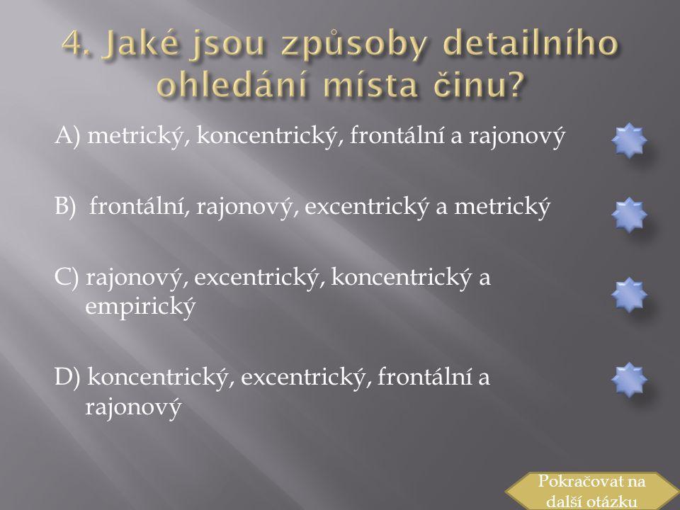 A) metrický, koncentrický, frontální a rajonový B) frontální, rajonový, excentrický a metrický C) rajonový, excentrický, koncentrický a empirický D) koncentrický, excentrický, frontální a rajonový Pokračovat na další otázku