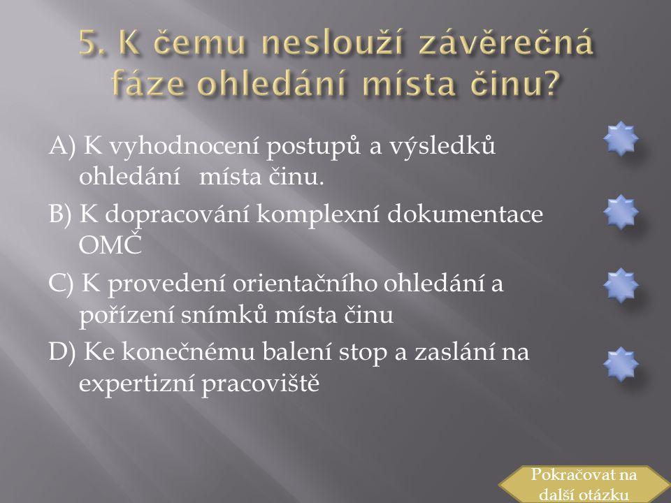 A) K vyhodnocení postupů a výsledků ohledání místa činu.
