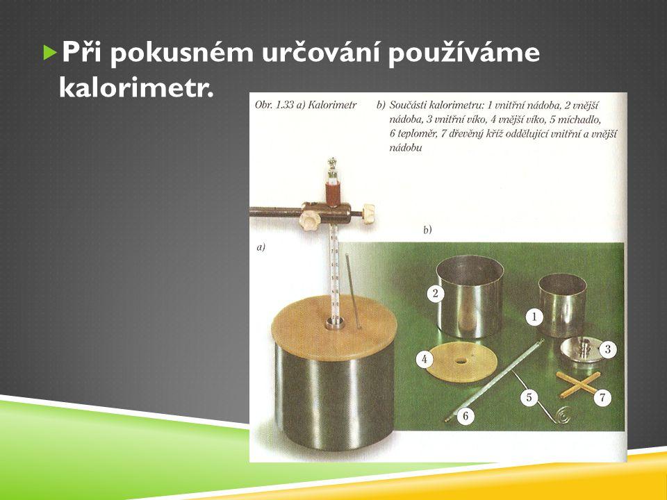 Kalorimetr se skládá:  2 tenkostěnné válcové plechové nádoby  2 víka (vnitřní a vnější nádoby)  Míchadlo  Teploměr  Dřevěný kříž – tepelný izolant – odděluje dna obou nádob.