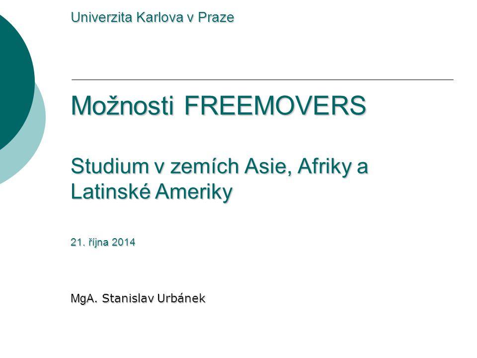 Univerzita Karlova v Praze Možnosti FREEMOVERS Studium v zemích Asie, Afriky a Latinské Ameriky 21.