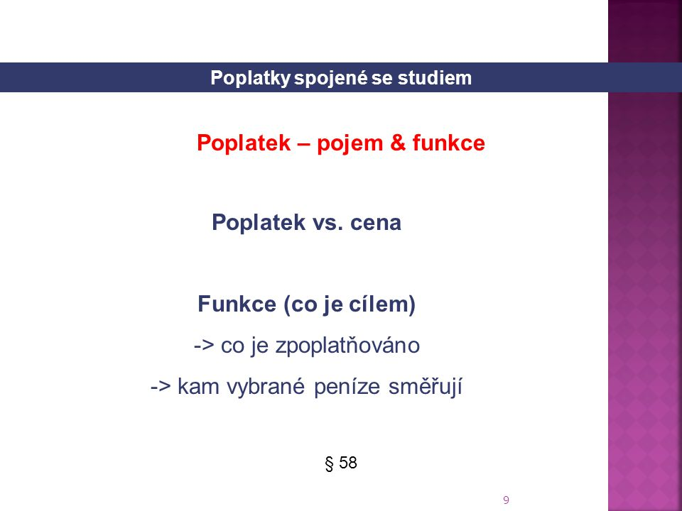 9 Poplatky spojené se studiem § 58 Poplatek – pojem & funkce Poplatek vs.