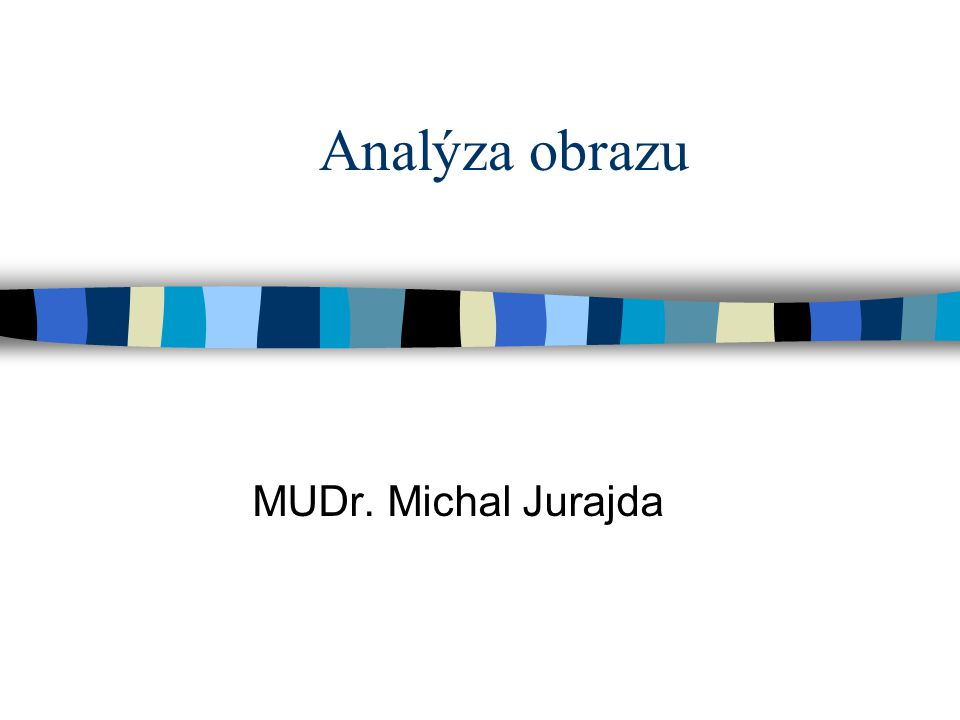 Analýza obrazu MUDr. Michal Jurajda