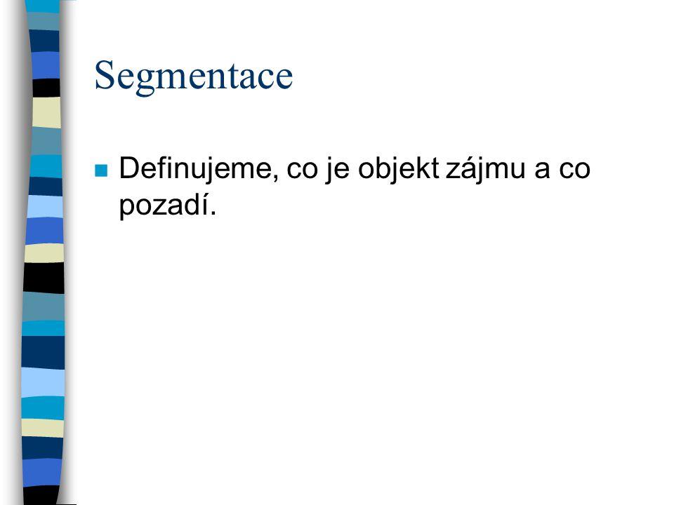 Segmentace n Definujeme, co je objekt zájmu a co pozadí.