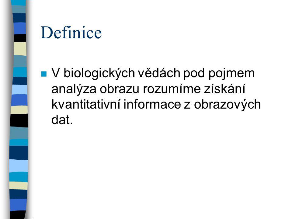 Definice n V biologických vědách pod pojmem analýza obrazu rozumíme získání kvantitativní informace z obrazových dat.