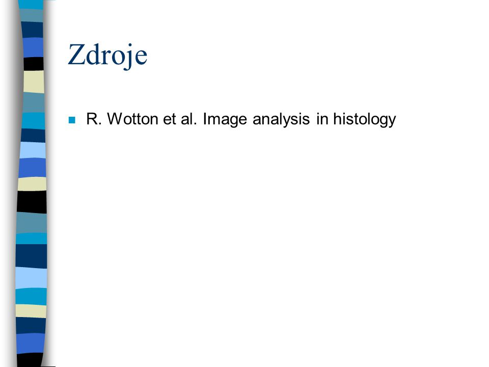 Zdroje n R. Wotton et al. Image analysis in histology