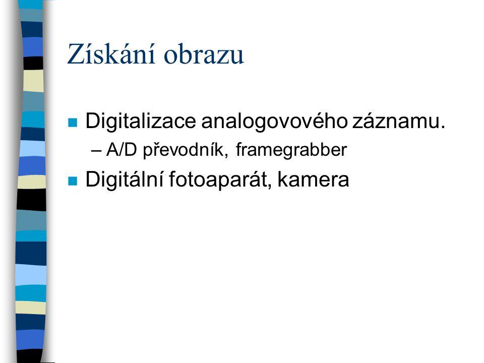Získání obrazu n Digitalizace analogovového záznamu. –A/D převodník, framegrabber n Digitální fotoaparát, kamera