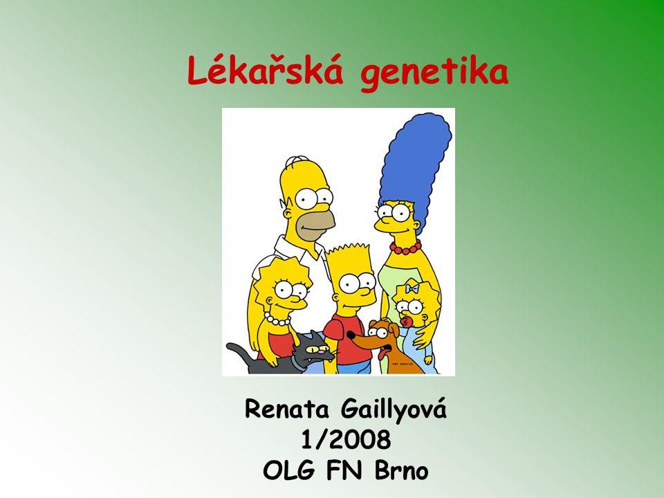 Lékařská genetika Renata Gaillyová 1/2008 OLG FN Brno