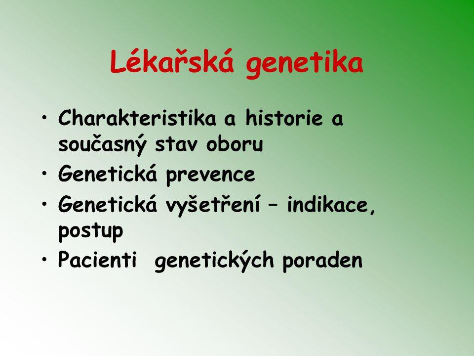 Lékařská genetika Charakteristika a historie a současný stav oboru Genetická prevence Genetická vyšetření – indikace, postup Pacienti genetických poraden