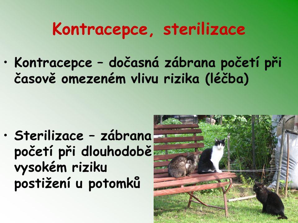 Kontracepce, sterilizace Kontracepce – dočasná zábrana početí při časově omezeném vlivu rizika (léčba) Sterilizace – zábrana početí při dlouhodobě vys