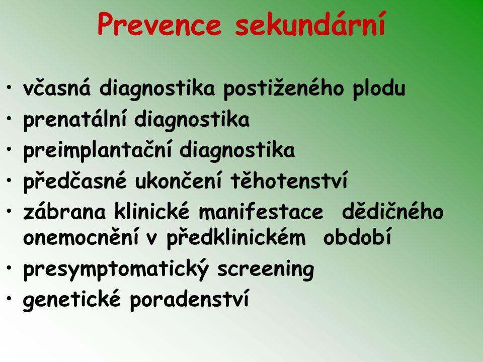 Prevence sekundární včasná diagnostika postiženého plodu prenatální diagnostika preimplantační diagnostika předčasné ukončení těhotenství zábrana klinické manifestace dědičného onemocnění v předklinickém období presymptomatický screening genetické poradenství