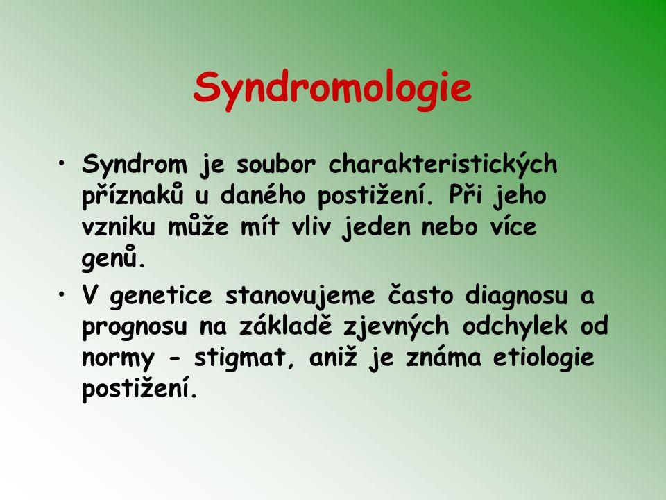 Syndromologie Syndrom je soubor charakteristických příznaků u daného postižení. Při jeho vzniku může mít vliv jeden nebo více genů. V genetice stanovu