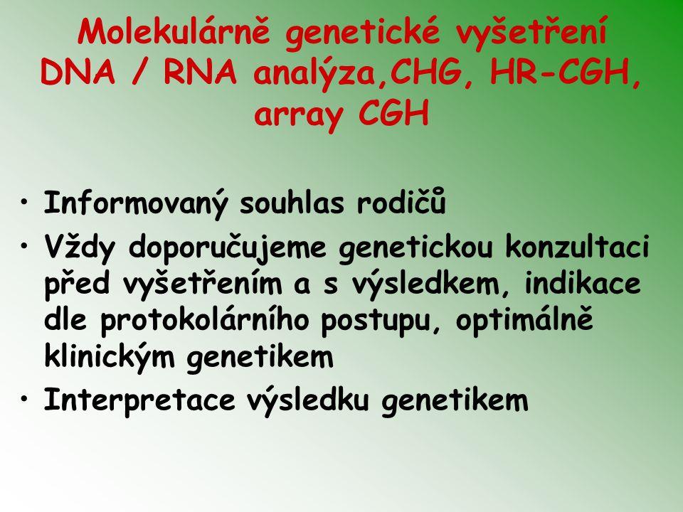 Molekulárně genetické vyšetření DNA / RNA analýza,CHG, HR-CGH, array CGH Informovaný souhlas rodičů Vždy doporučujeme genetickou konzultaci před vyšet