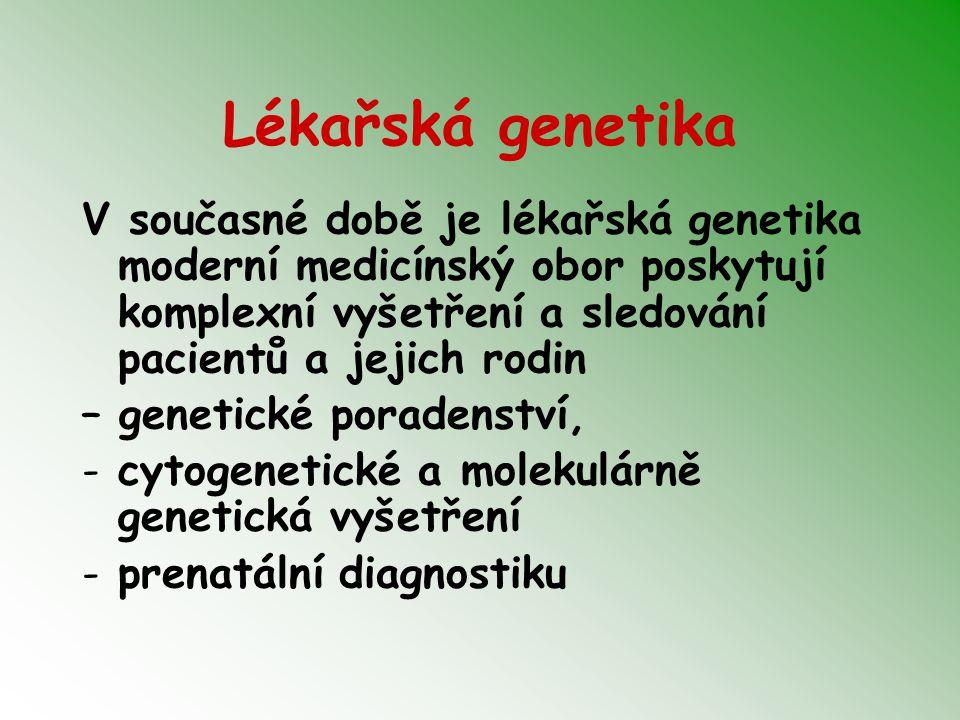 Lékařská genetika V současné době je lékařská genetika moderní medicínský obor poskytují komplexní vyšetření a sledování pacientů a jejich rodin – gen