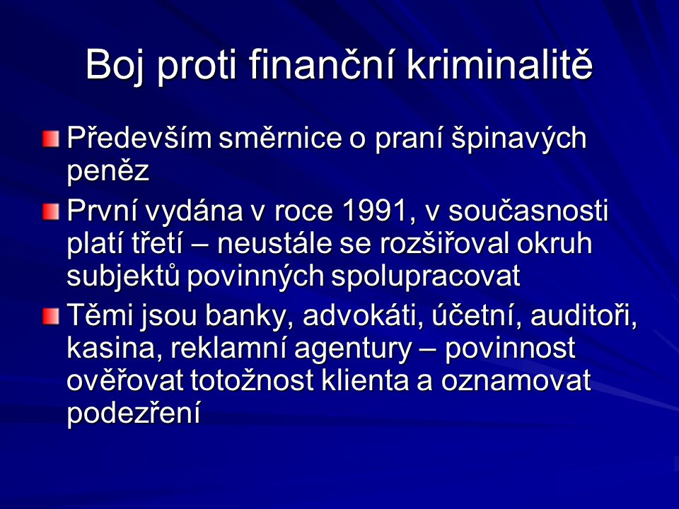 Boj proti finanční kriminalitě Především směrnice o praní špinavých peněz První vydána v roce 1991, v současnosti platí třetí – neustále se rozšiřoval