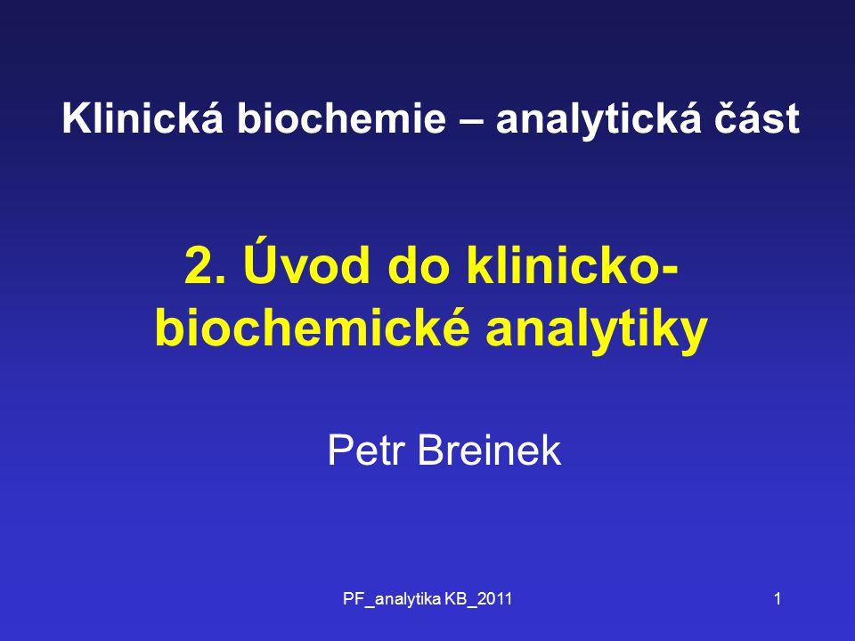 PF_analytika KB_20111 Klinická biochemie – analytická část Petr Breinek 2. Úvod do klinicko- biochemické analytiky