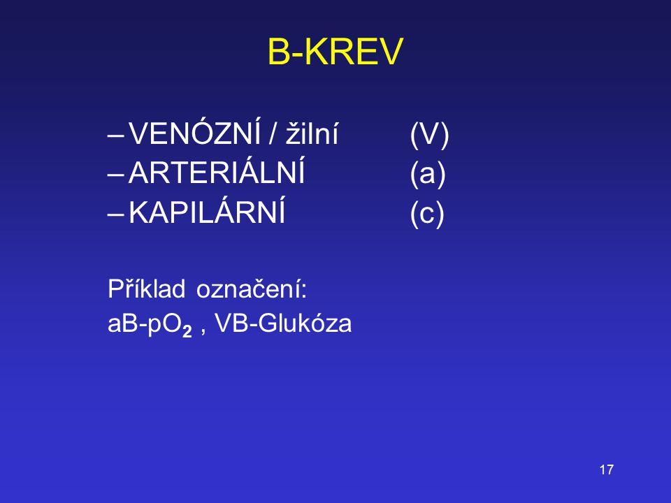 17 B-KREV –VENÓZNÍ / žilní(V) –ARTERIÁLNÍ(a) –KAPILÁRNÍ(c) Příklad označení: aB-pO 2, VB-Glukóza