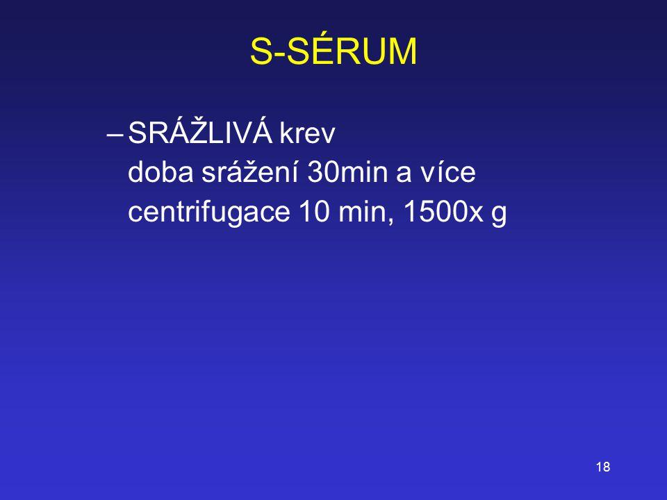 18 S-SÉRUM –SRÁŽLIVÁ krev doba srážení 30min a více centrifugace 10 min, 1500x g