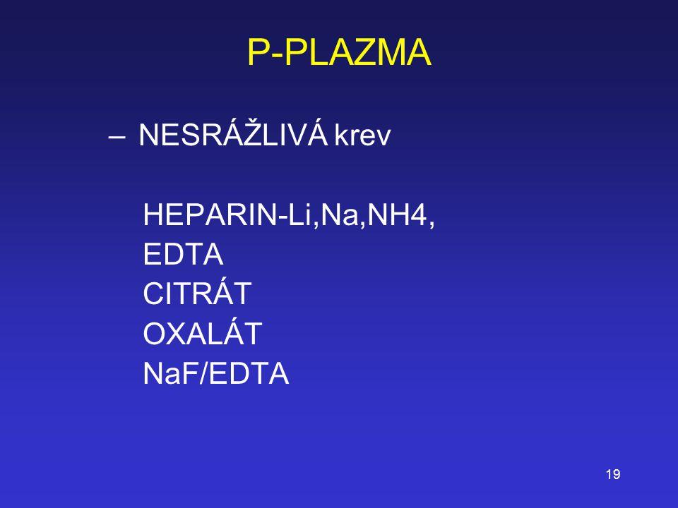 19 P-PLAZMA – NESRÁŽLIVÁ krev HEPARIN-Li,Na,NH4, EDTA CITRÁT OXALÁT NaF/EDTA
