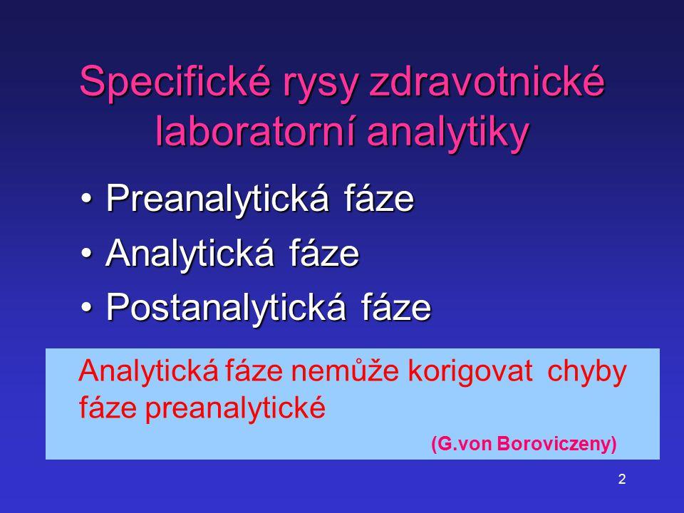 2 Specifické rysy zdravotnické laboratorní analytiky Preanalytická fázePreanalytická fáze Analytická fázeAnalytická fáze Postanalytická fázePostanalyt