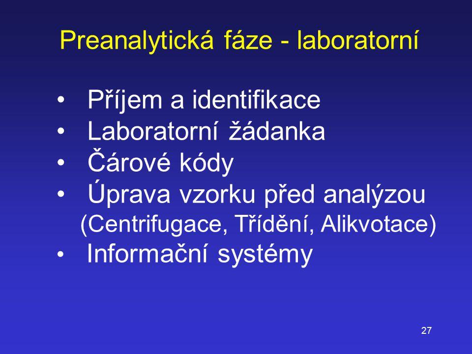 27 Preanalytická fáze - laboratorní Příjem a identifikace Laboratorní žádanka Čárové kódy Úprava vzorku před analýzou (Centrifugace, Třídění, Alikvota