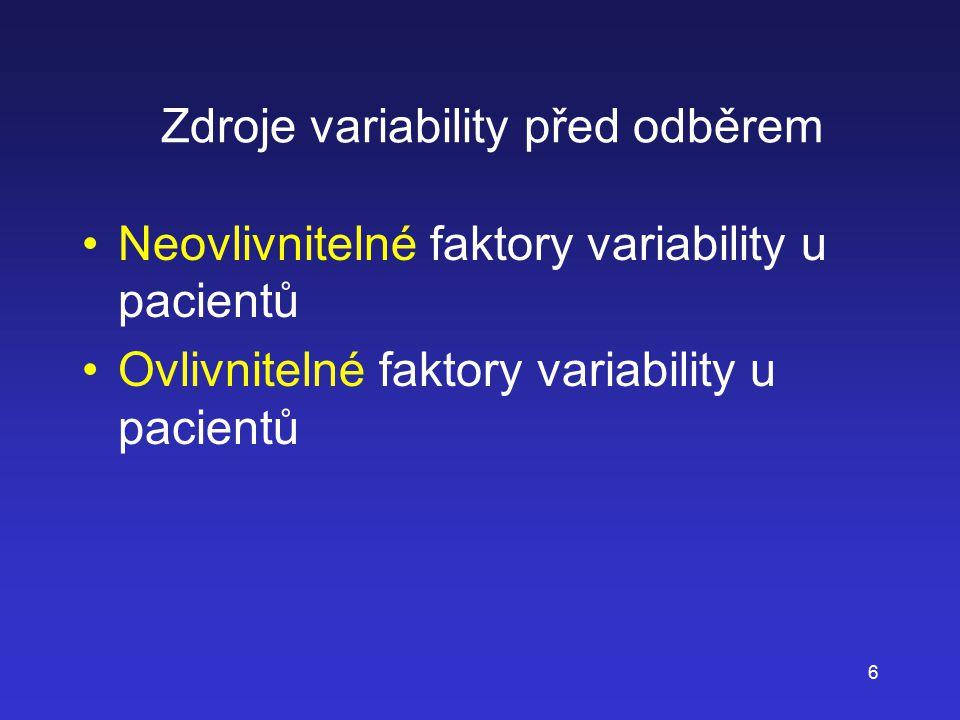 6 Zdroje variability před odběrem Neovlivnitelné faktory variability u pacientů Ovlivnitelné faktory variability u pacientů