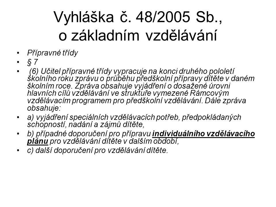 Vyhláška č. 48/2005 Sb., o základním vzdělávání Přípravné třídy § 7 (6) Učitel přípravné třídy vypracuje na konci druhého pololetí školního roku zpráv